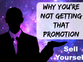 Why You're Not Getting That Promotion, Sell Yourself!