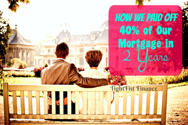 How to Pay Off Your Home Fast: How I Paid Off 40% of My Mortgage in 2 Years