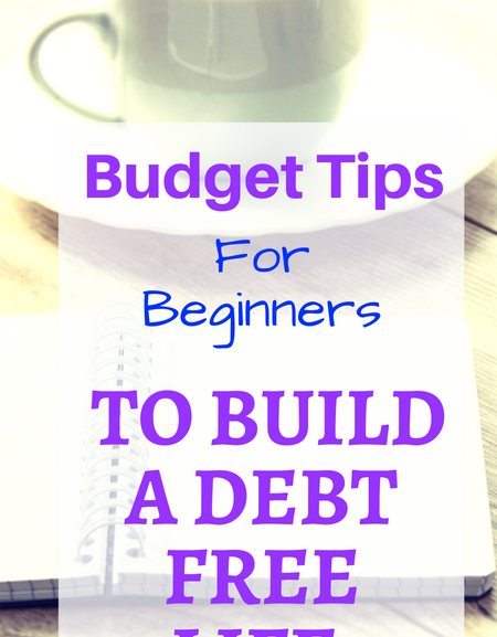 Budget tips for beginners to build a debt free life