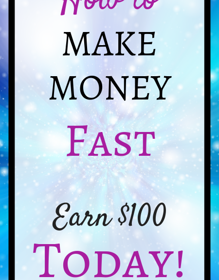 How to make money fast (Earn $100 today!)