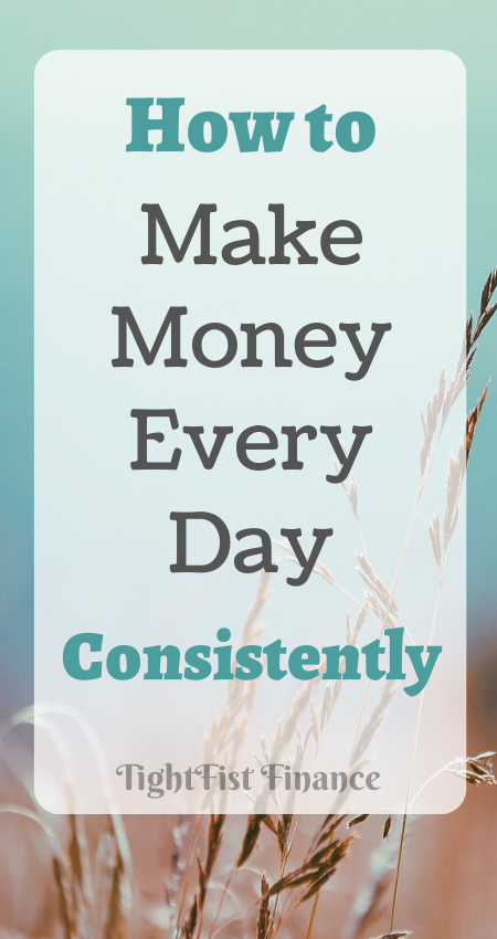 How to make money every day consistently