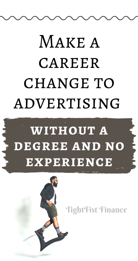 Make a career change to advertising without a degree and no experience