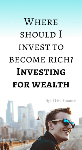 Where should I invest to become rich? Investing for wealth
