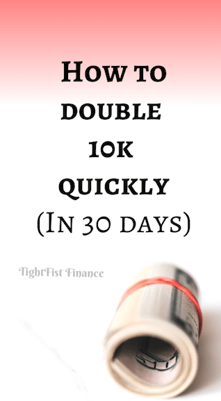 How to double 10k quickly. (In 30 days)