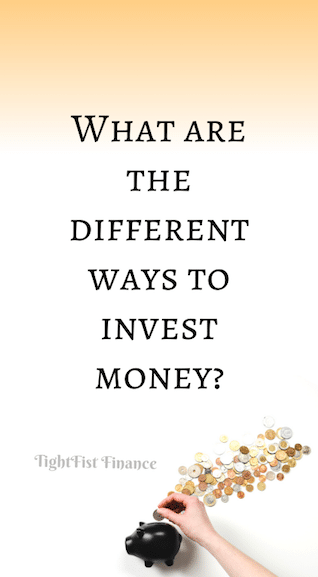 What are the different ways to invest money?
