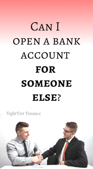 Can I open a bank account for someone else?