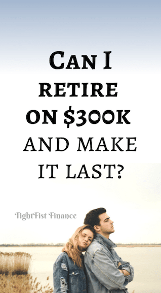 Can I retire on $300k and make it last?