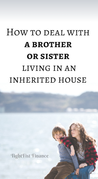 How to deal with a brother or sister living in inherited house
