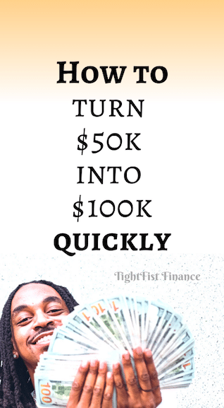 How to turn $50k into $100k quickly
