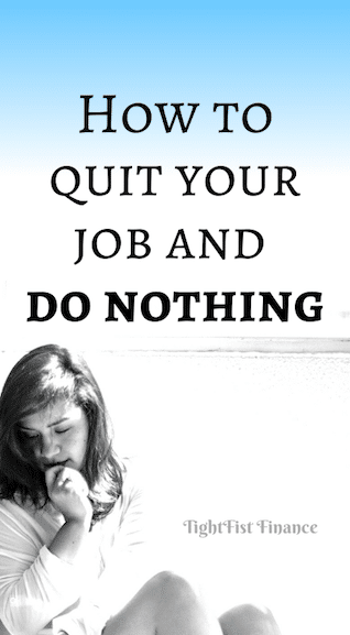 How to quit your job and do nothing
