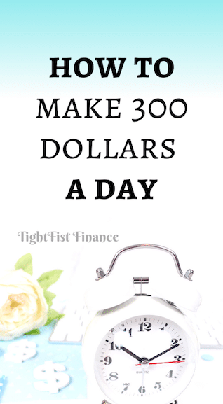 How to make 300 dollars a day